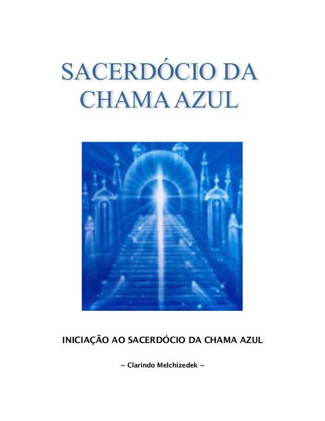 SACERDÓCIO DA CHAMA AZUL  INICIAÇÃO AO SACERDÓCIO DA CHAMA AZUL ~ Clarindo Melchizedek ~