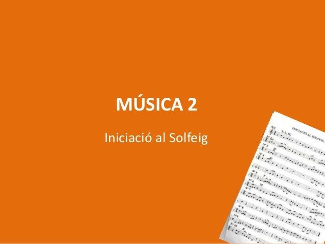 MÚSICA 2Iniciació al Solfeig