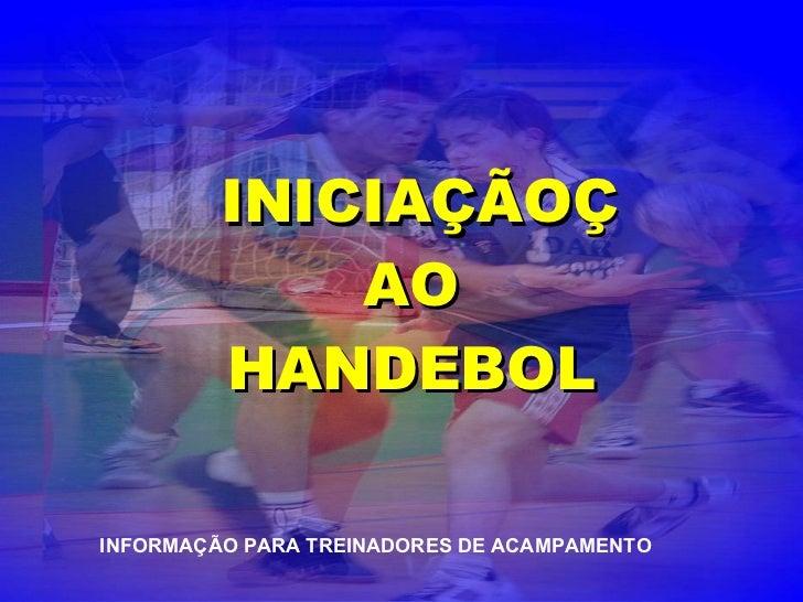 INICIA ÇÃO  AO HANDEBOL INFORMAÇÃO PARA TREINADORES DE ACAMPAMENTO