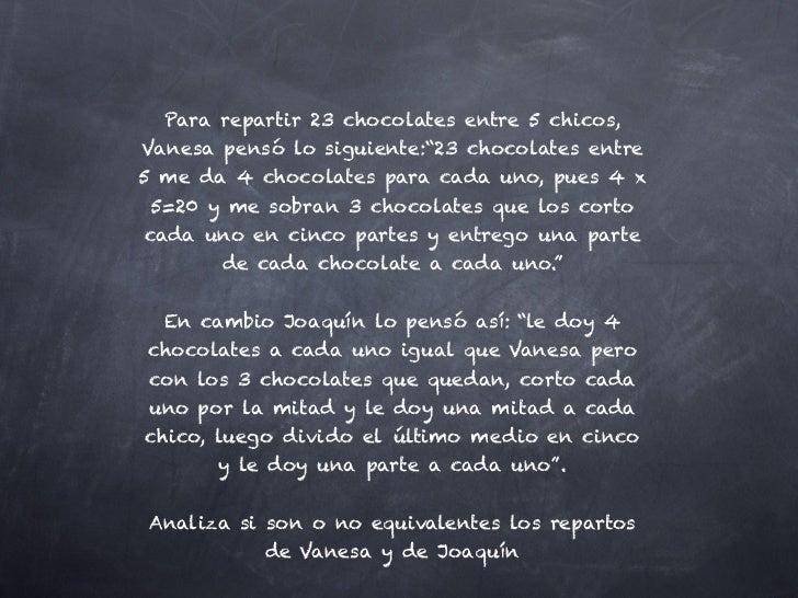 """Para repartir 23 chocolates entre 5 chicos,Vanesa pensó lo siguiente:""""23 chocolates entre5 me da 4 chocolates para cada un..."""