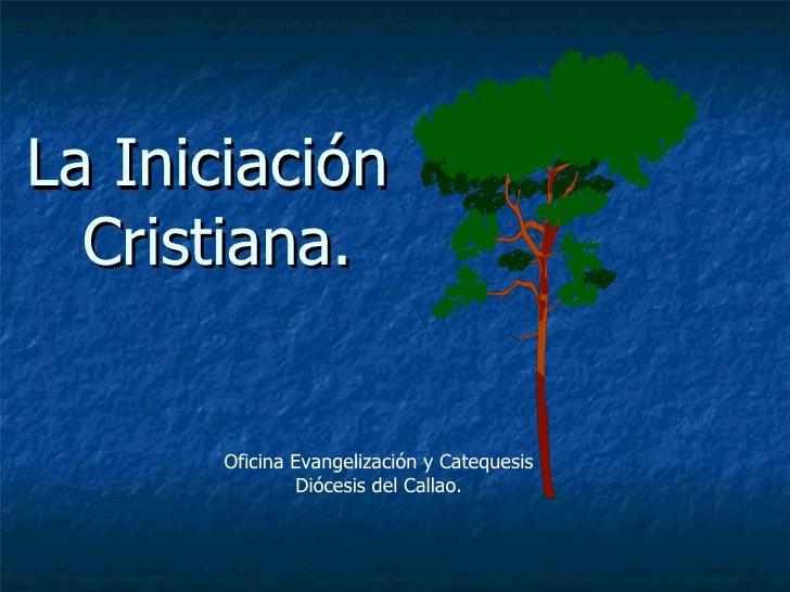 La Iniciación  Cristiana. Oficina Evangelización y Catequesis Diócesis del Callao.