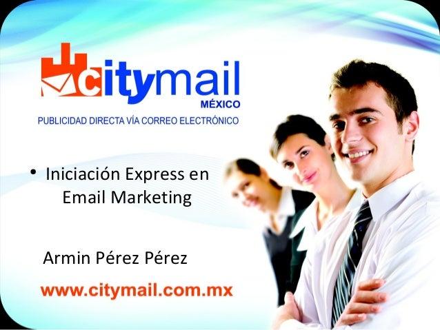 Armin Pérez Pérez ● Iniciación Express en Email Marketing