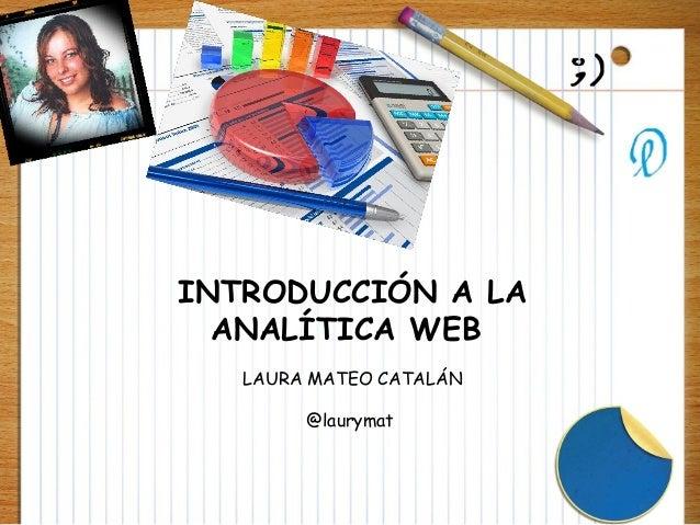 INTRODUCCIÓN A LAANALÍTICA WEBLAURA MATEO CATALÁN@laurymat