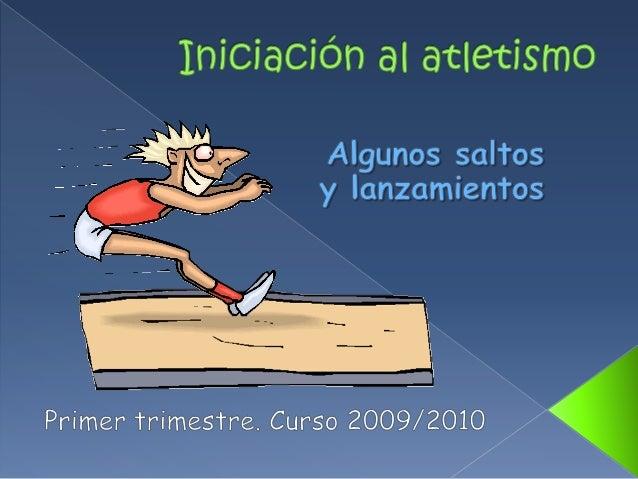    El atletismo es la forma organizada más    antigua de deporte, iniciado en Grecia    sobre el año 776 a. C., con prueb...