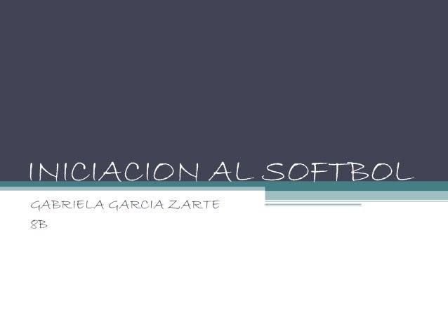 INICIACION AL SOFTBOLGABRIELA GARCIA ZARTE8B