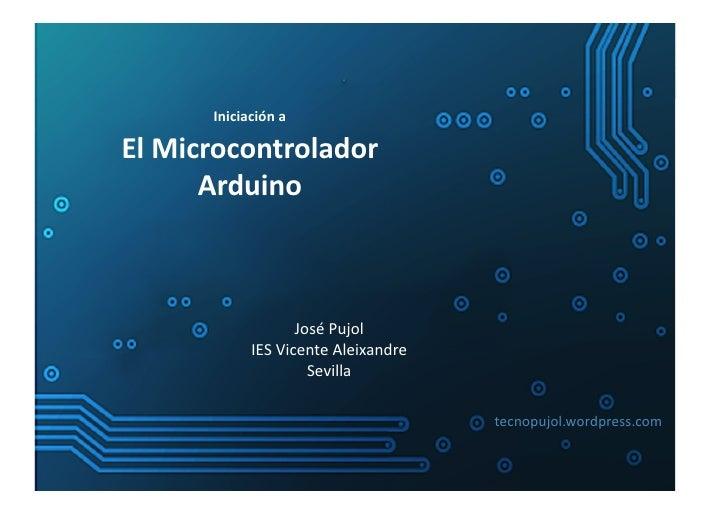 Iniciación aEl Microcontrolador          Arduino                           José Pujol             ...