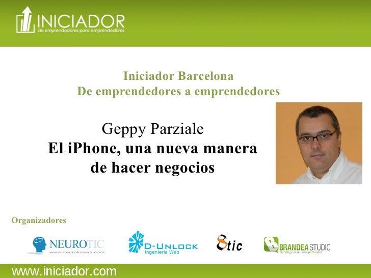 Iniciador Barcelona                 De emprendedores a emprendedores                 Geppy Parziale         El iPhone, una...