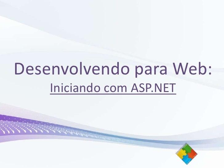 Desenvolvendo para Web:Iniciando com ASP.NET<br />