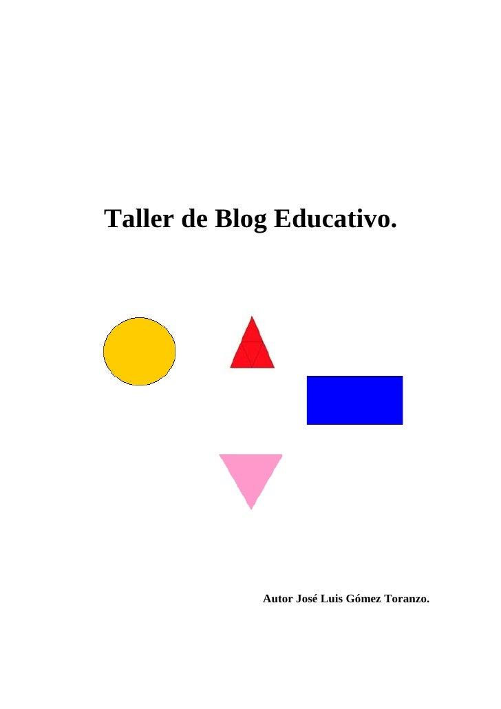 Taller de Blog Educativo.                  Autor José Luis Gómez Toranzo.