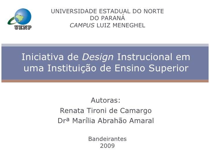 Autoras: Renata Tironi de Camargo Drª Marília Abrahão Amaral Iniciativa de  Design  Instrucional em uma Instituição de Ens...