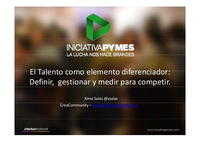 El Talento como elemento diferenciador:ElTalentocomoelementodiferenciador: Definir,gestionarymedirparacompetir....
