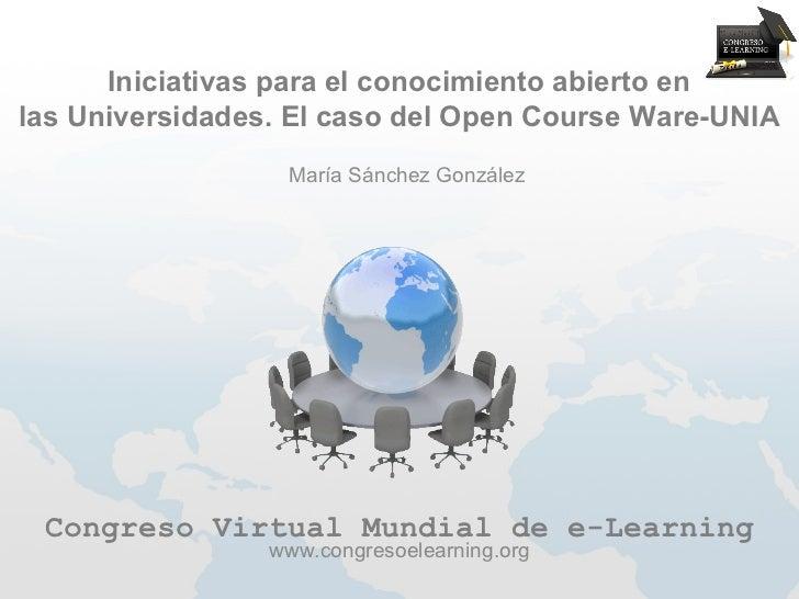 Iniciativas para el conocimiento abierto enlas Universidades. El caso del Open Course Ware-UNIA                  María Sán...