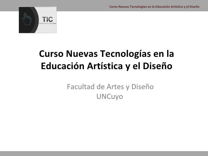 Curso Nuevas Tecnologías en la Educación Artística y el DiseñoCurso Nuevas Tecnologías en laEducación Artística y el Diseñ...