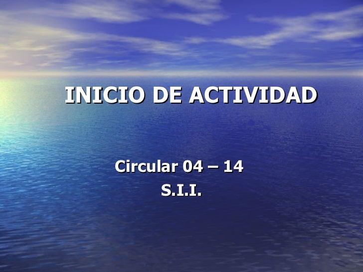 INICIO DE ACTIVIDAD Circular 04 – 14  S.I.I.