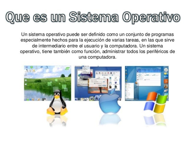 Un sistema operativo puede ser definido como un conjunto de programas especialmente hechos para la ejecución de varias tar...