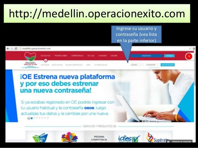 http://medellin.operacionexito.com Ingrese su usuario y contraseña (vea lista en la parte inferior)