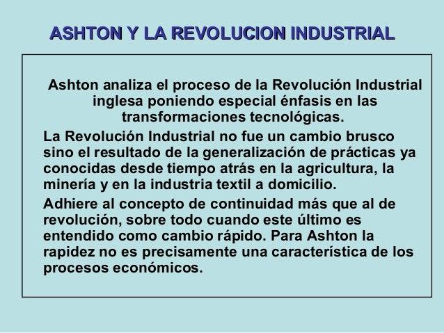 ASHTON Y LA REVOLUCION INDUSTRIALASHTON Y LA REVOLUCION INDUSTRIAL Ashton analiza el proceso de la Revolución Industrial i...