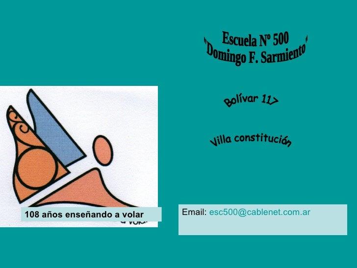 """108 años enseñando a volar Escuela Nº 500 """"Domingo F. Sarmiento"""" Villa constitución Bolívar 117 Email:  [email_a..."""