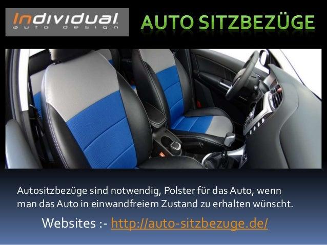 Websites :- http://auto-sitzbezuge.de/ Autositzbezüge sind notwendig, Polster für das Auto, wenn man das Auto in einwandfr...