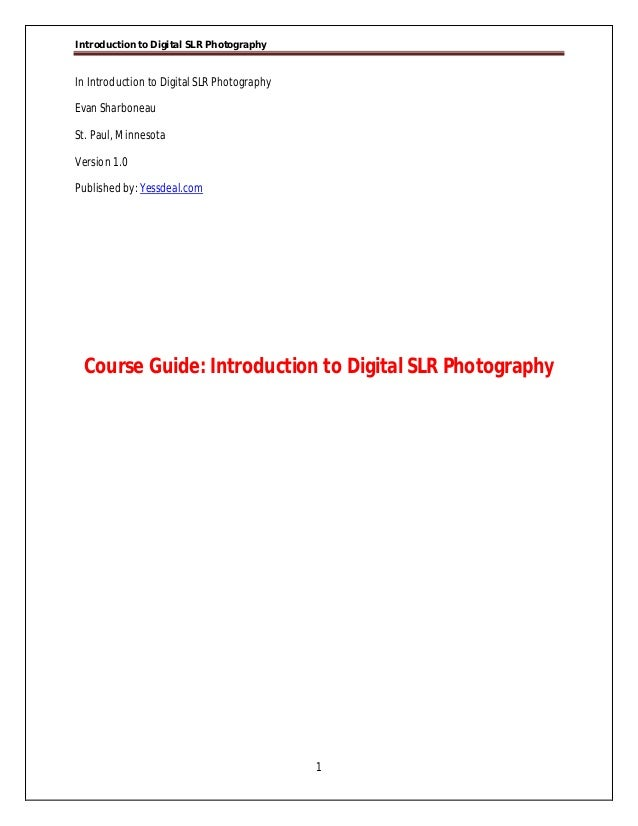 Introduction to Digital SLR Photography  In Introduction to Digital SLR Photography Evan Sharboneau St. Paul, Minnesota Ve...