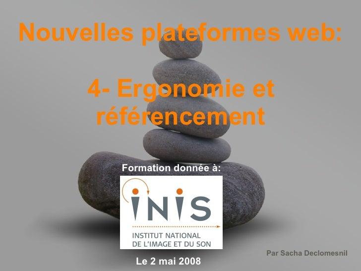 Nouvelles plateformes web: 4- Ergonomie et référencement Formation donnée à: Le 2 mai 2008