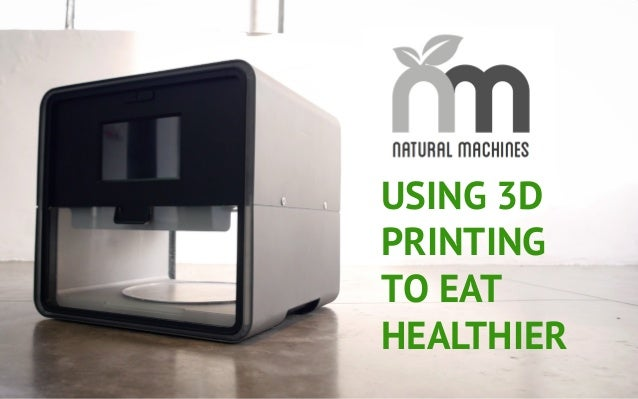 USING 3D PRINTING TO EAT HEALTHIER