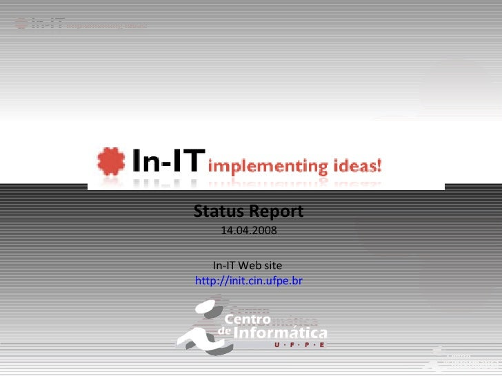 Status Report 14.04.2008 In-IT Web site  http://init.cin.ufpe.br