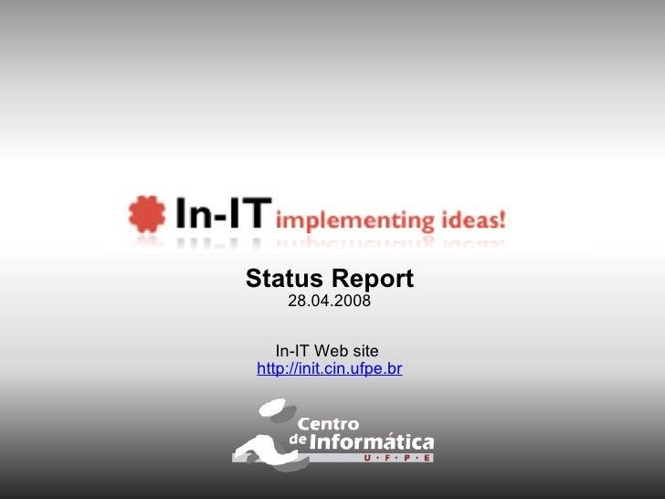 Status Report 28.04.2008 In-IT Web site  http://init.cin.ufpe.br