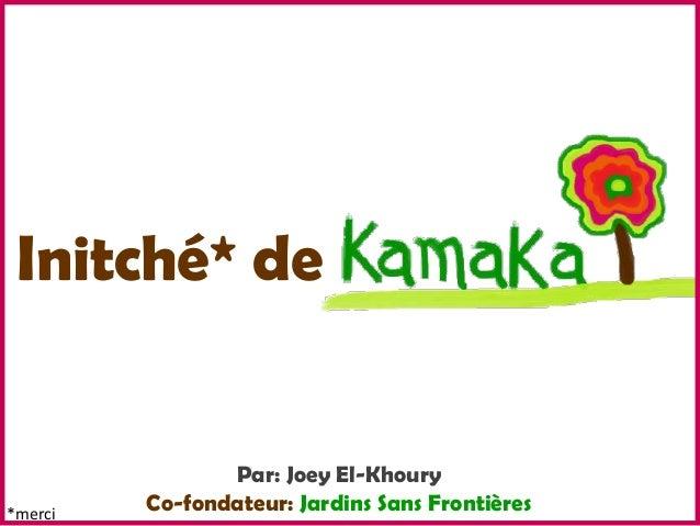 Initché* de                Par: Joey El-Khoury*merci         Co-fondateur: Jardins Sans Frontières