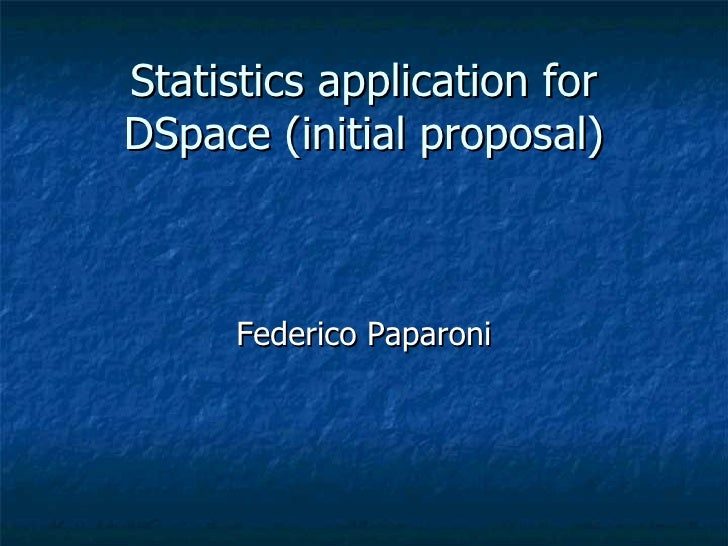 Statistics application for DSpace (initial proposal) Federico Paparoni
