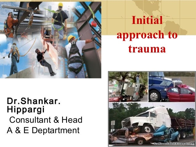Initial                    approach to                      traumaDr.Shankar.HippargiConsultant & HeadA & E Deptartment