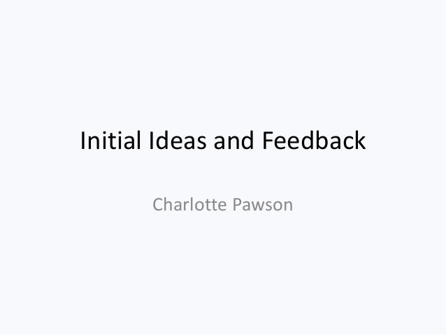 Initial Ideas and FeedbackCharlotte Pawson