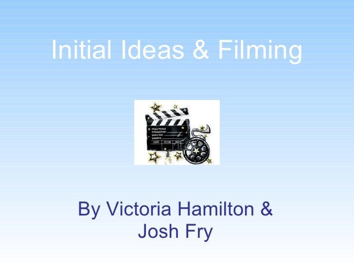 Initial Ideas & Filming By Victoria Hamilton & Josh Fry