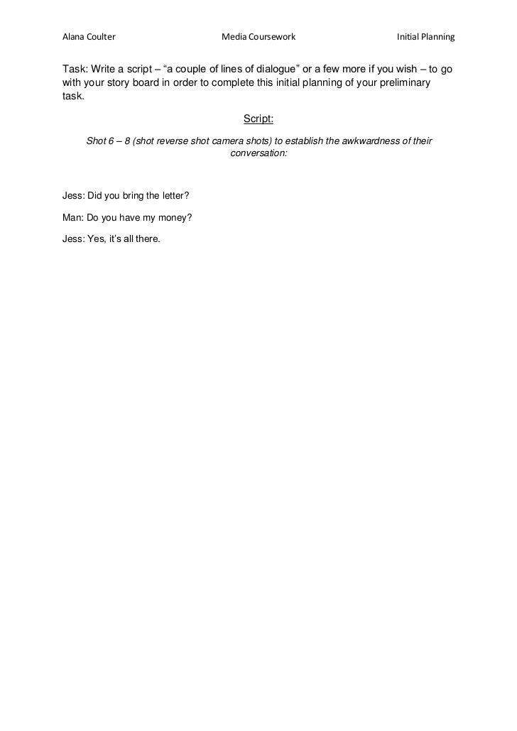 "Alana Coulter                        Media Coursework                          Initial PlanningTask: Write a script – ""a c..."