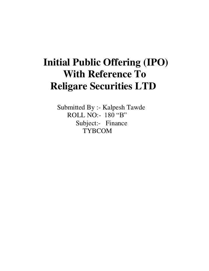 Initial Public Offering (IPO)     With Reference To  Religare Securities LTD   Submitted By :- Kalpesh Tawde      ROLL NO:...