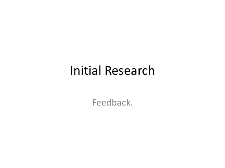 Initial Research    Feedback.