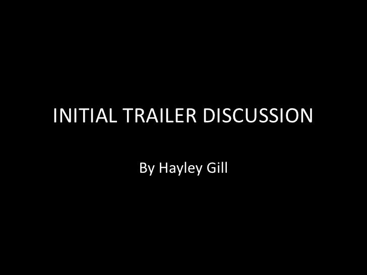 INITIAL TRAILER DISCUSSION<br />By Hayley Gill<br />