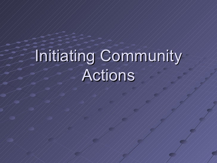 Initiating Community Actions