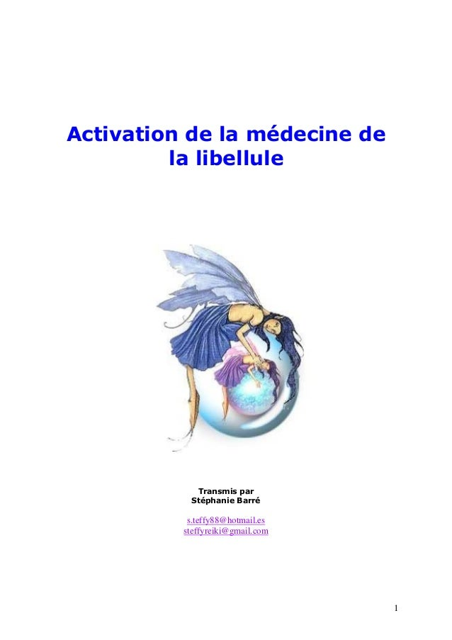 Activation de la médecine de la libellule  Transmis par Stéphanie Barré  s.teffy88@hotmail.es steffyreiki@gmail.com  1