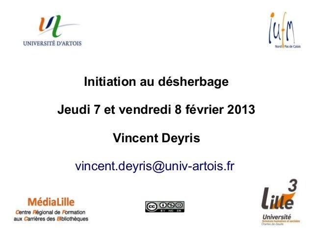 Initiation au désherbageJeudi 7 et vendredi 8 février 2013         Vincent Deyris   vincent.deyris@univ-artois.fr