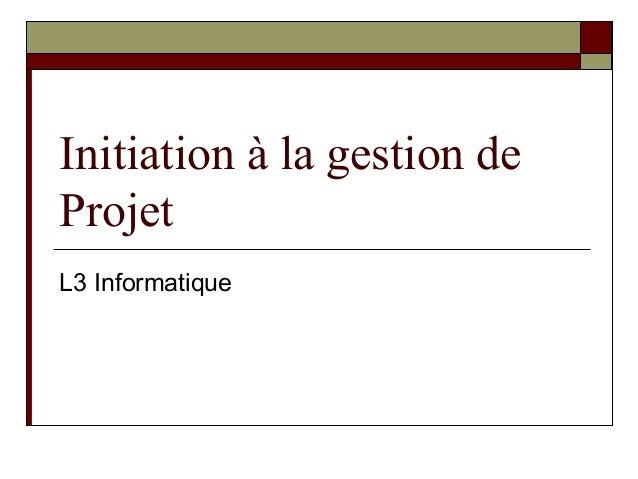 Initiation à la gestion deProjetL3 Informatique