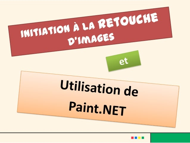 Initiation à la retouche d'images.Utilisation de Paint.net