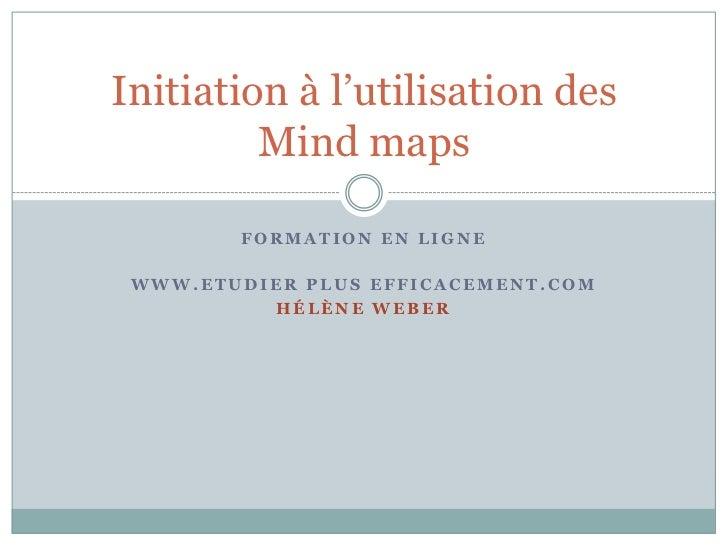 Initiation à l'utilisation des         Mind maps        FORMATION EN LIGNE WWW.ETUDIER PLUS EFFICACEMENT.COM          HÉLÈ...