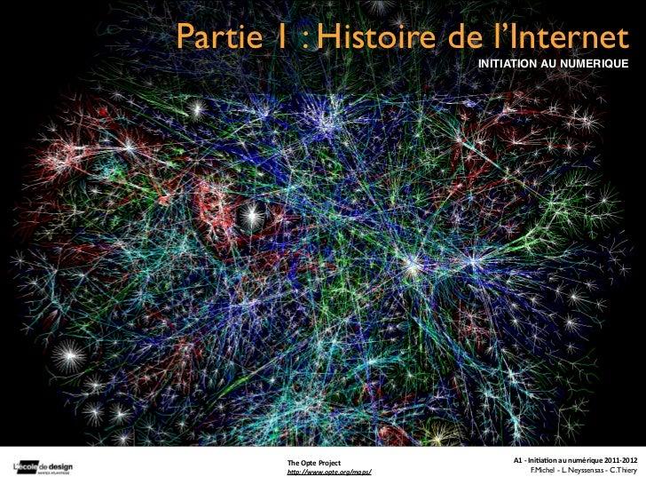 Partie 1 : Histoire de l'Internet                                   INITIATION AU NUMERIQUE        The Opte Project   ...