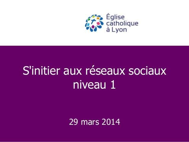 S'initier aux réseaux sociaux niveau 1 29 mars 2014
