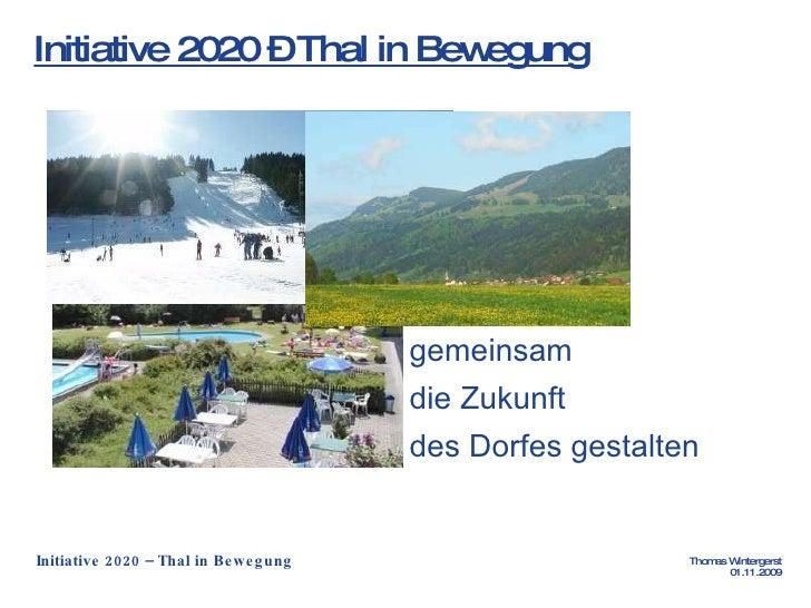 Initiative 2020 – Thal in Bewegung <ul><li>gemeinsam  </li></ul><ul><li>die Zukunft  </li></ul><ul><li>des Dorfes gestalte...