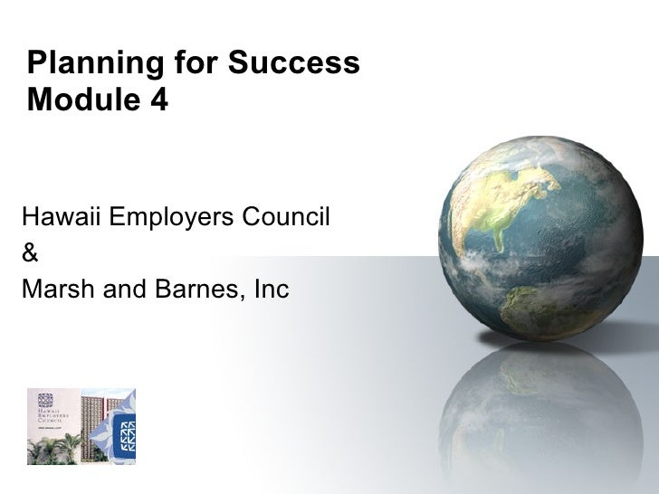 Planning for Success Module 4 Hawaii Employers Council & Marsh and Barnes, Inc