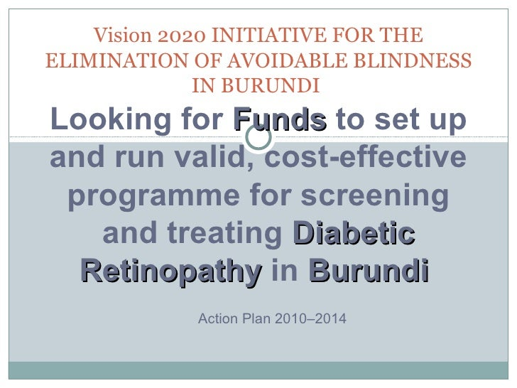 Vision 2020 INITIATIVE FOR THE ELIMINATION OF AVOIDABLE BLINDNESS IN BURUNDI   Action Plan 2010–2014  Looking for  Funds  ...