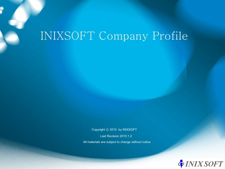 INIXSOFT Company Profile Last Revision 2010.1.2 Copyright ⓒ 2010  by INIXSOFT All materials are subject to change without ...