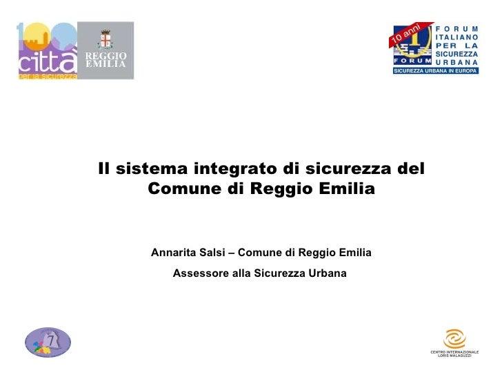 Il sistema integrato di sicurezza del Comune di Reggio Emilia Annarita Salsi – Comune di Reggio Emilia Assessore alla Sicu...